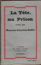 LA TETE MA PRISON    MAURICE COURTOIS SUFFIT   1928