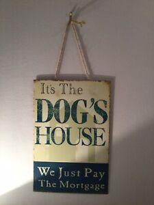 Shabby Chic Metal Sign: It's The DOG'S HOUSE We Just Pay The Mortgage