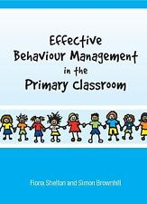 Effective Behaviour Management in the Primary Classroom by Simon Brownhill...