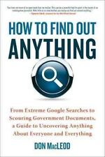 How to Find Out Anything: From Extreme Google Searches to Scouring Government Do