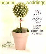 Beaded Weddings : 75+ Fabulous Ideas for Jewelry, Invitations, Reception Decor,