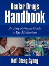 Ocular Drugs Handbook : An Easy Reference Guide to Eye Medications by Kofi...