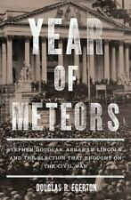 Year of Meteors: Stephen Douglas, Abraham Lincoln, and the Election that Brought