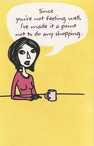 American Greetings Funny Get Well Card: I Won't Shop While You're Sick...