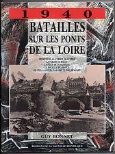 GUERRE 39/45 GUY BONNET 1940 BATAILLES SUR LES PONTS DE LA LOIRE 1990 ILLUS.