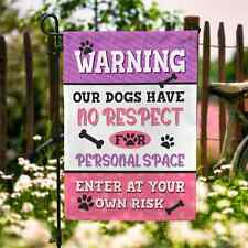 Warning Our Dogs Have No Respect For Personal Space Outdoor Indoor Garden Flag