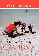 My Last Name Is Grandma by Ella Elliott Colvin (2011, Hardcover)