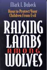 Raising Lambs Among Wolves: How to Protect Your Children From Evil by Bubeck, Ma