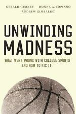 Unwinding Madness : What Went Wrong with College Sports--And How to Fix It by...