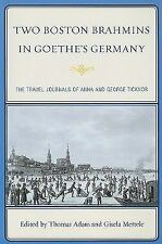 Two Boston Brahmins in Goethe's Germany : The Travel Journals of Anna and...