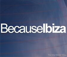 BECAUSE IBIZA Funny Seat Car/Window/Bumper EURO Vinyl Sticker/Decal