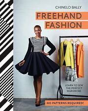 Freehand Fashion: Learn to Sew the Perfect Wardrobe - No Patterns Required!, Chi