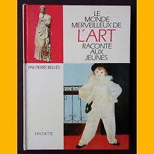 LE MONDE MERVEILLEUX DE L'ART RACONTÉ AUX JEUNES Pierre Belvès 1968
