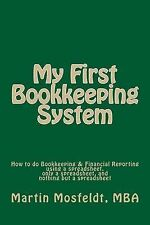 My First Bookkeeping System: How to do Bookkeeping & Financial Reporting using a