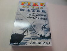 Fire On the Water The USS Kearsarge and the CSS Alabama by James Gindlesperger