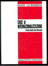 LA BARBERA GUIDO CRISI DI INTERNAZIONALIZZAZIONE LOTTA COMUNISTA 2000 POLITICA