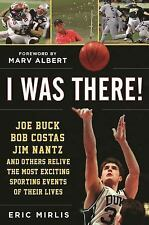 I Was There! : Joe Buck, Bob Costas, Jim Nantz, and More Relive the Most...