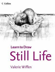 Collins Learn to Draw: Collins learn to draw still life by Valerie Wiffen