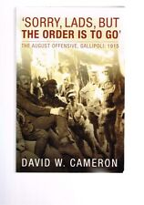 Sorry Lads But the Order is to Go: August Offensive Gallipoli 1915 David Cameron