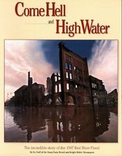 Come Hell and High Water: The Incredible Story of the 1997 Red River Flood by Ry