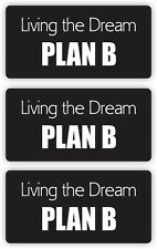 3x Living The Dream PLAN B Hard Hat Stickers | Motorcycle Helmet Decals | Funny