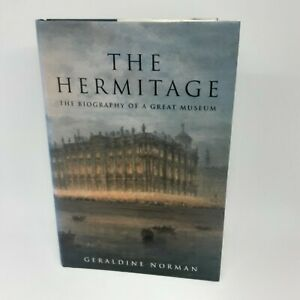 The Hermitage The Biography of a Great Museum by Geraldine Norman