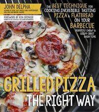 Grilled Pizza the Right Way: The Best Technique for Cooking Incredible Tasting