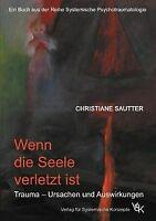 Wenn die Seele verletzt ist: Trauma - Ursachen und Auswi... | Buch | Zustand gut