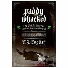 Paddy Whacked: The Untold Story Of The Irish American Gangster: By T. J. English
