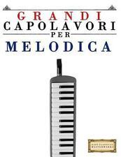 Grandi Capolavori per Melodica : Pezzi Facili Di Bach, Beethoven, Brahms,...
