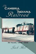 The Cambria and Indiana Railroad : 90 Years, 1904 - 1994 by Jack Hill (2011,...