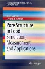 Pore Structure in Food : Simulation, Measurement and Applications by Zeynep...
