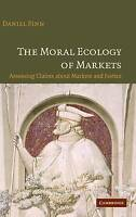 The Moral Ecology of Markets: Assessing Claims a, Finn, Daniel, New
