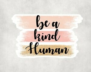 2 x Be A Kind Human Positive Quote Sticker Car Bike Laptop Indoor Decals