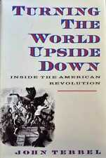 Turning the World Upside Down : Inside the American Revolution by John W....