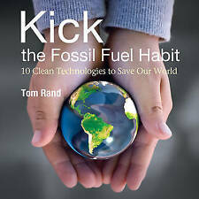 Kick the Fossil Fuel Habit: 10 Clean Technologies to Save Our World by Tom...