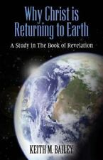 Why Christ Is Returning to Earth : A Study in the Book of Revelation by Keith...