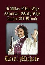 I Was Also the Woman with the Issue of Blood by Terri Michele (2010, Paperback)