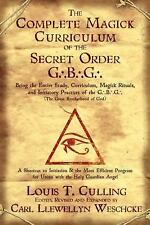 The Complete Magick Curriculum of the Secret Order G. B. G. : Being the Entire …