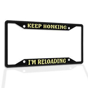 Metal License Plate Frame Vinyl Insert Keep Honking I'M Reloading