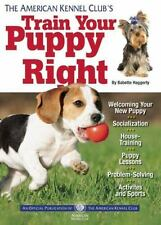 The American Kennel Club's Train Your Puppy Right (Paperback or Softback)