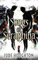 NEW Songs of Seraphina by Jude Houghton