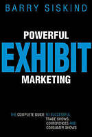 Powerful Exhibit Marketing. The Complete Guide to Successful Trade Shows, Confer