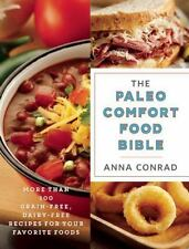 The Paleo Comfort Food Bible : More Than 100 Grain-Free, Dairy-Free Recipes...