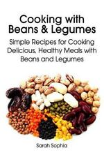 Cooking with Beans and Legumes : Simple Recipes for Cooking Delicious, Health...