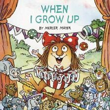 When I Grow Up (Little Critter): By Mayer, Mercer