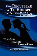 Cmo Recuperar a Tu Hombre En Tan Slo 7 Das (Paperback or Softback)