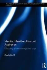Identity, Neoliberalism and Aspiration: Educating White Working-Class Boys