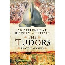 An Alternative History of Britain: The Tudors by Timothy Venning (Hardback, 2014