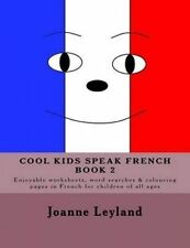 NEW Cool Kids Speak French - Book 2 (French Edition) by Joanne Leyland